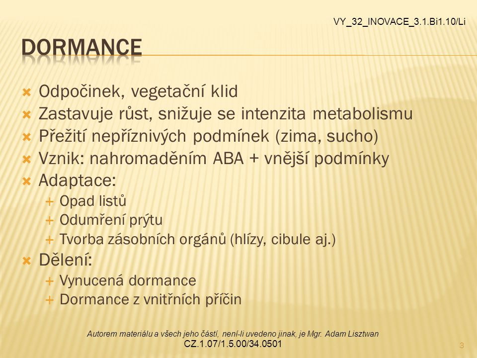 """4 VVynucená dormance eexogenní, ektodormance, vnější dormance nnastává v nepříznivých podmínkách (hlavní faktor) zzměnou podmínek – lze zrušit ppř.: """"barborky VY_32_INOVACE_3.1.Bi1.10/Li Autorem materiálu a všech jeho částí, není-li uvedeno jinak, je Mgr."""