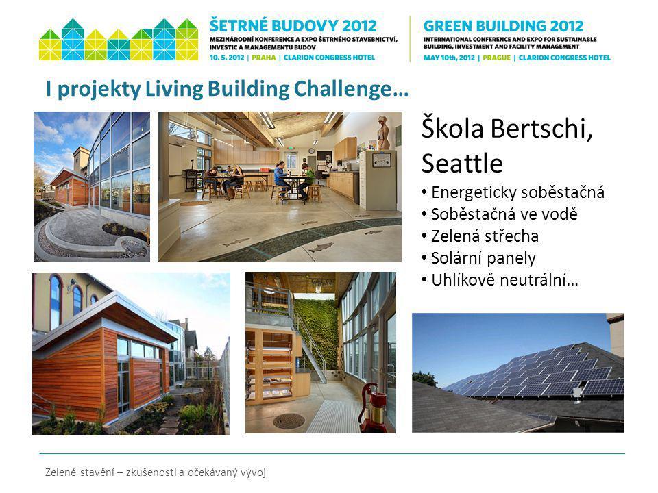 I projekty Living Building Challenge… Zelené stavění – zkušenosti a očekávaný vývoj Škola Bertschi, Seattle Energeticky soběstačná Soběstačná ve vodě Zelená střecha Solární panely Uhlíkově neutrální…