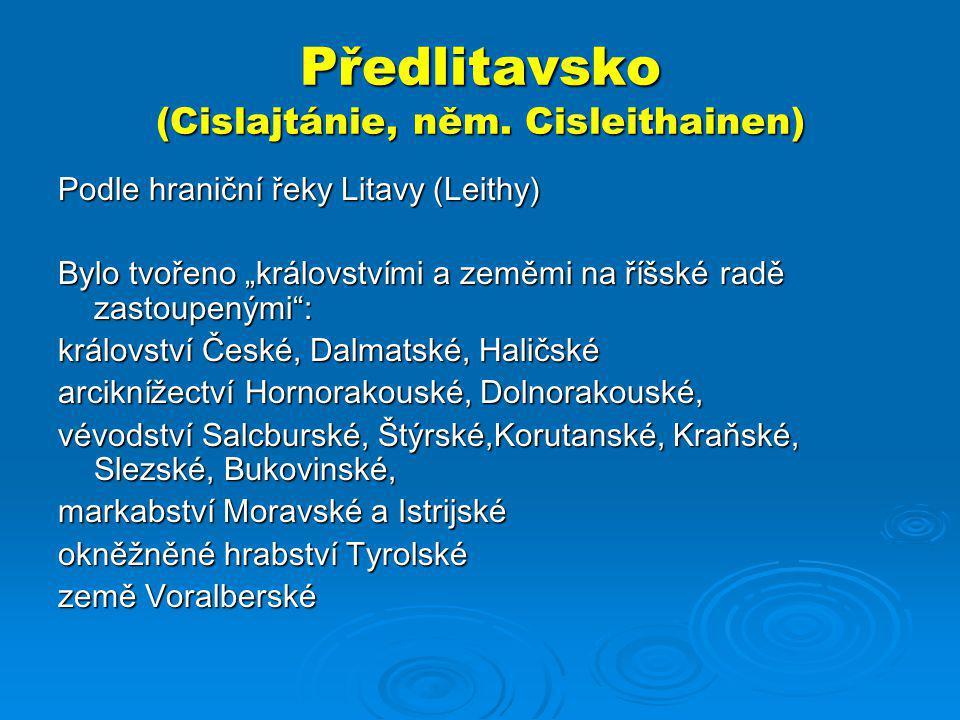 """Předlitavsko (Cislajtánie, něm. Cisleithainen) Podle hraniční řeky Litavy (Leithy) Bylo tvořeno """"královstvími a zeměmi na říšské radě zastoupenými"""": k"""