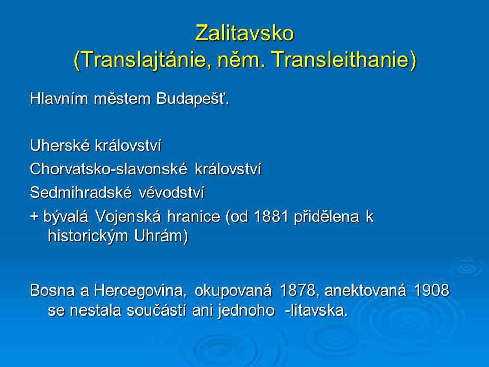 Zalitavsko (Translajtánie, něm. Transleithanie) Hlavním městem Budapešť. Uherské království Chorvatsko-slavonské království Sedmihradské vévodství + b