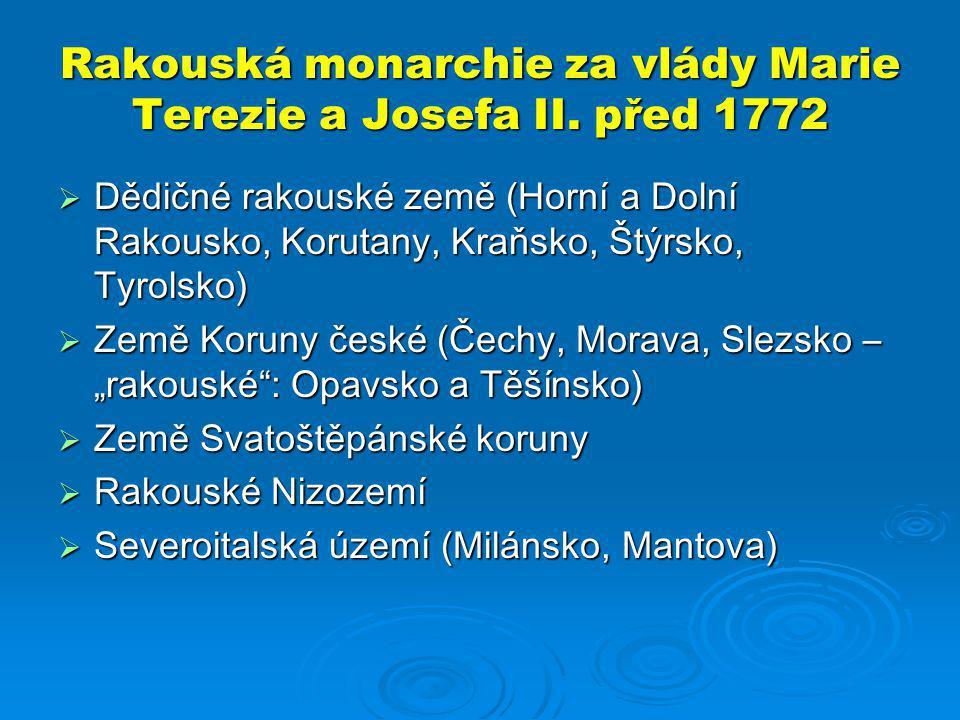 Rakouská monarchie za vlády Marie Terezie a Josefa II. před 1772  Dědičné rakouské země (Horní a Dolní Rakousko, Korutany, Kraňsko, Štýrsko, Tyrolsko
