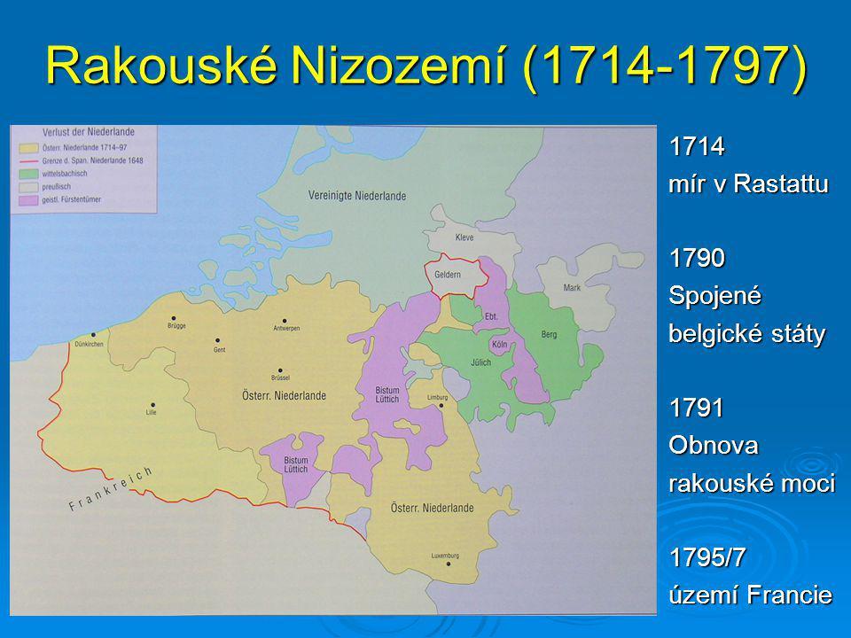 Rakouské Nizozemí (1714-1797) 1714 mír v Rastattu 1790Spojené belgické státy 1791Obnova rakouské moci 1795/7 území Francie