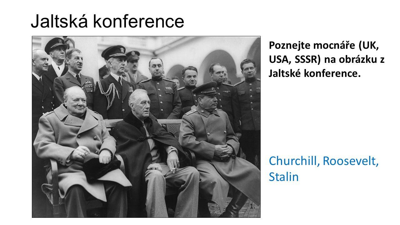 Jaltská konference 1. Poznejte mocnáře (UK, USA, SSSR) na obrázku z Jaltské konference. Churchill, Roosevelt, Stalin