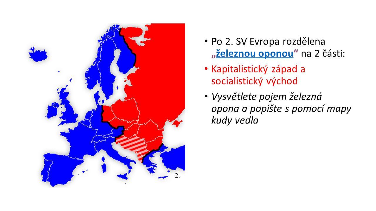 """Po 2. SV Evropa rozdělena """"železnou oponou"""" na 2 části:železnou oponou Kapitalistický západ a socialistický východ Vysvětlete pojem železná opona a po"""