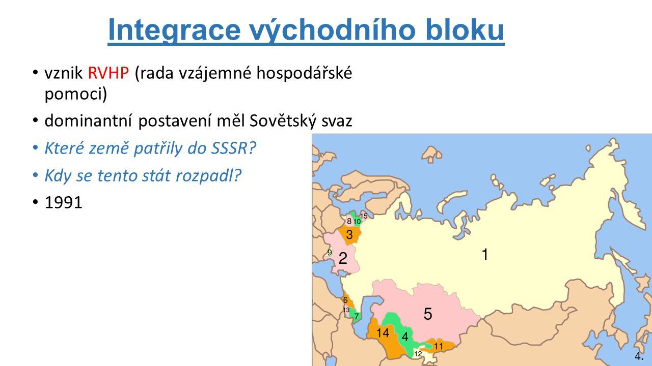 Integrace východního bloku vznik RVHP (rada vzájemné hospodářské pomoci) dominantní postavení měl Sovětský svaz Které země patřily do SSSR? Kdy se ten