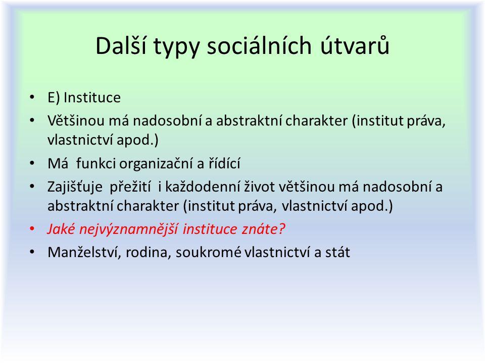 Další typy sociálních útvarů E) Instituce Většinou má nadosobní a abstraktní charakter (institut práva, vlastnictví apod.) Má funkci organizační a říd