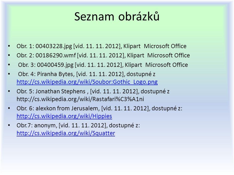 Seznam obrázků Obr. 1: 00403228.jpg [vid. 11. 11. 2012], Klipart Microsoft Office Obr. 2: 00186290.wmf [vid. 11. 11. 2012], Klipart Microsoft Office O