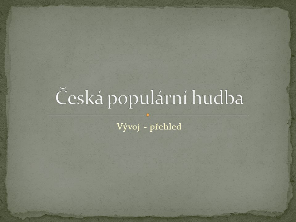 Česká popová hudba se začala vyvíjet na začátku 19.