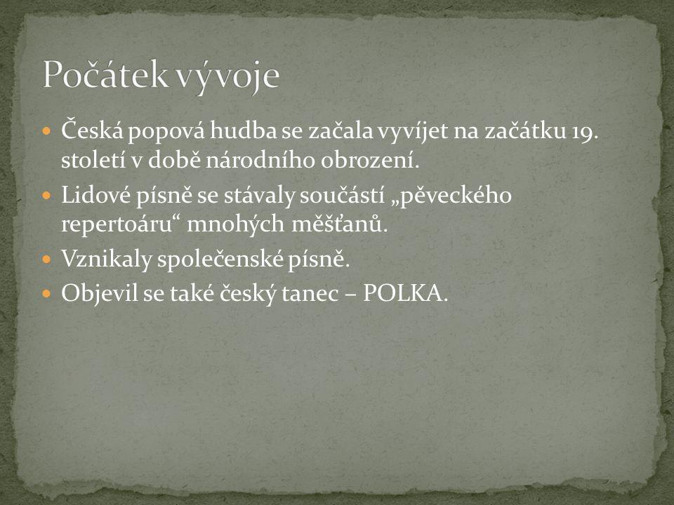 """Česká popová hudba se začala vyvíjet na začátku 19. století v době národního obrození. Lidové písně se stávaly součástí """"pěveckého repertoáru"""" mnohých"""