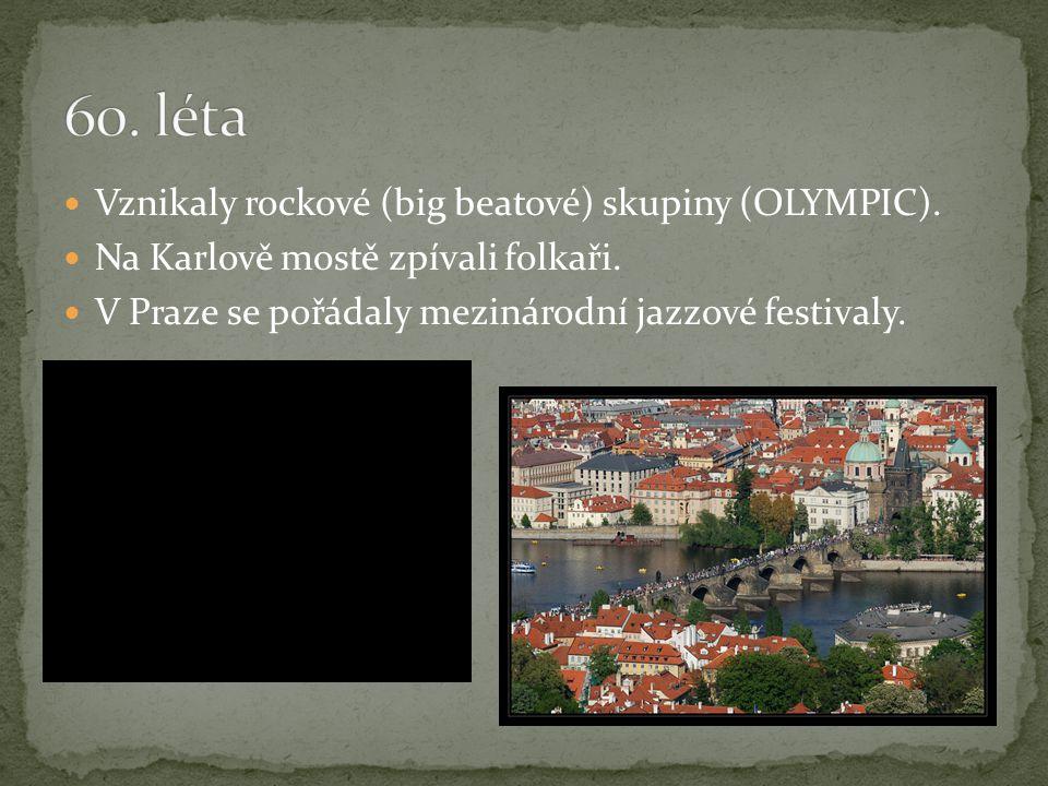 Vznikaly rockové (big beatové) skupiny (OLYMPIC). Na Karlově mostě zpívali folkaři. V Praze se pořádaly mezinárodní jazzové festivaly.