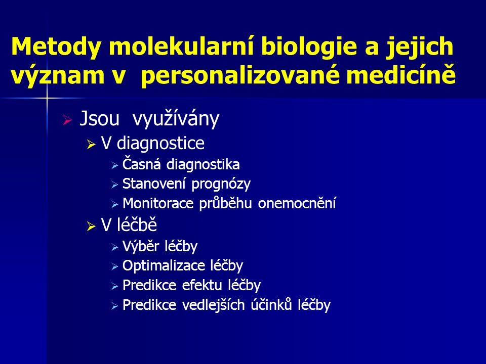 Metody molekularní biologie a jejich význam v personalizované medicíně  Jsou využívány  V diagnostice  Časná diagnostika  Stanovení prognózy  Mon