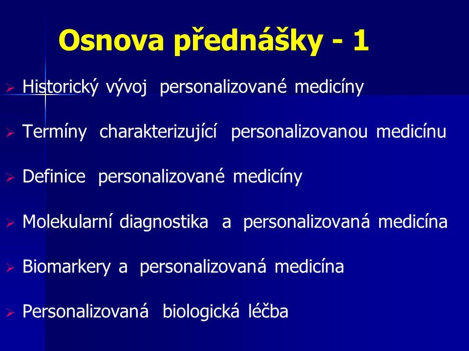 Osnova přednášky - 1  Historický vývoj personalizované medicíny  Termíny charakterizující personalizovanou medicínu  Definice personalizované medic