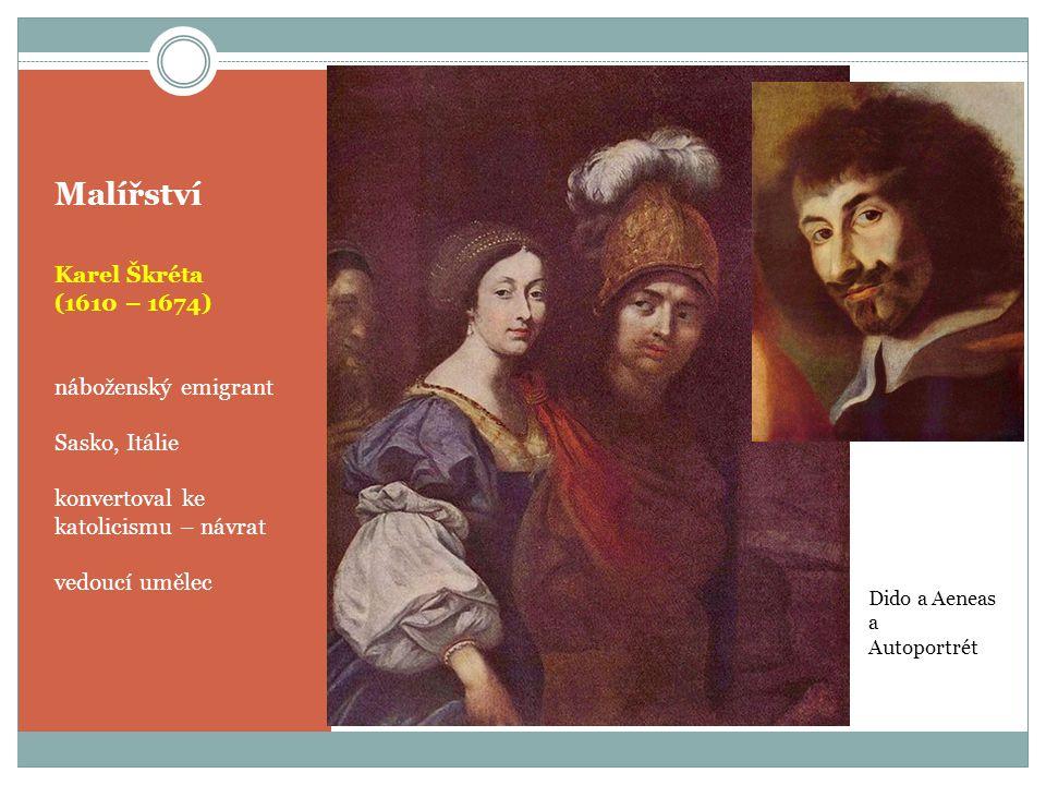 Malířství Karel Škréta (1610 – 1674) náboženský emigrant Sasko, Itálie konvertoval ke katolicismu – návrat vedoucí umělec Dido a Aeneas a Autoportrét