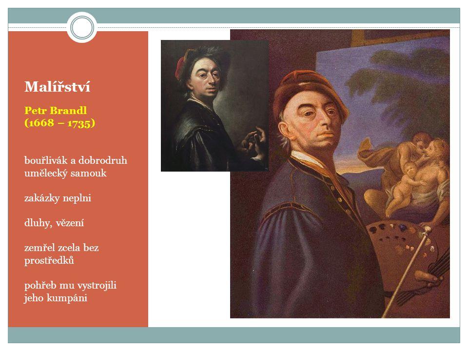 Malířství Petr Brandl (1668 – 1735) bouřlivák a dobrodruh umělecký samouk zakázky neplni dluhy, vězení zemřel zcela bez prostředků pohřeb mu vystrojil