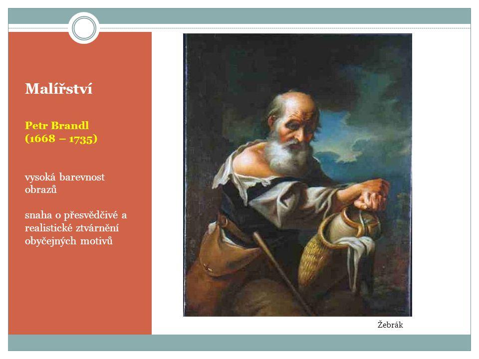 Malířství Petr Brandl (1668 – 1735) vysoká barevnost obrazů snaha o přesvědčivé a realistické ztvárnění obyčejných motivů Žebrák