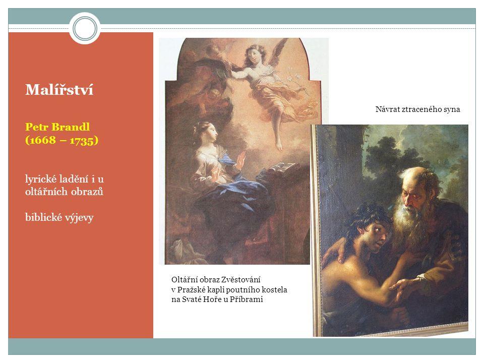 Malířství Petr Brandl (1668 – 1735) lyrické ladění i u oltářních obrazů biblické výjevy Oltářní obraz Zvěstování v Pražské kapli poutního kostela na S