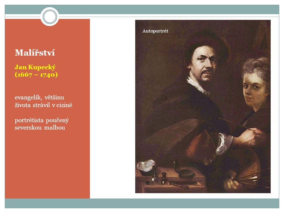 Malířství Jan Kupecký (1667 – 1740) evangelík, většinu života strávil v cizině portrétista poučený severskou malbou Autoportrét