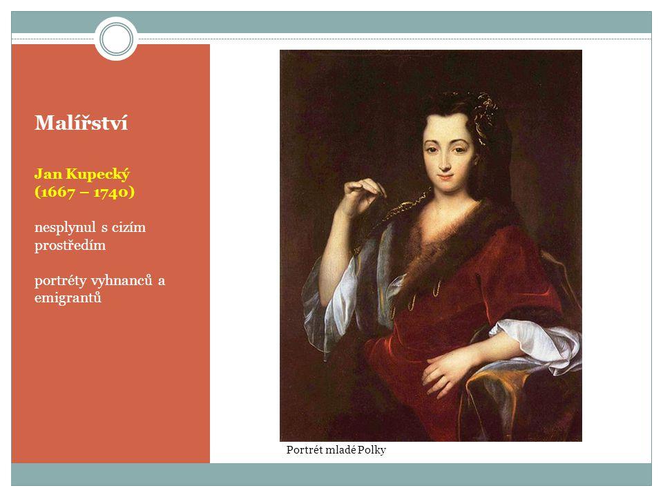 Malířství Jan Kupecký (1667 – 1740) nesplynul s cizím prostředím portréty vyhnanců a emigrantů Portrét mladé Polky
