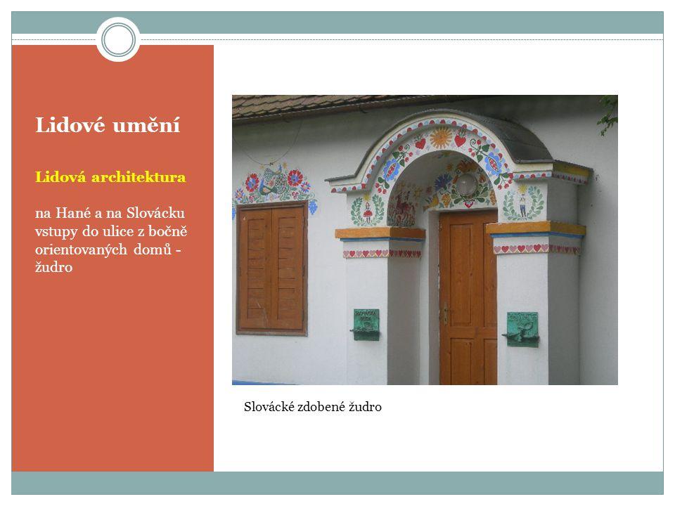 Lidové umění Lidová architektura na Hané a na Slovácku vstupy do ulice z bočně orientovaných domů - žudro Slovácké zdobené žudro