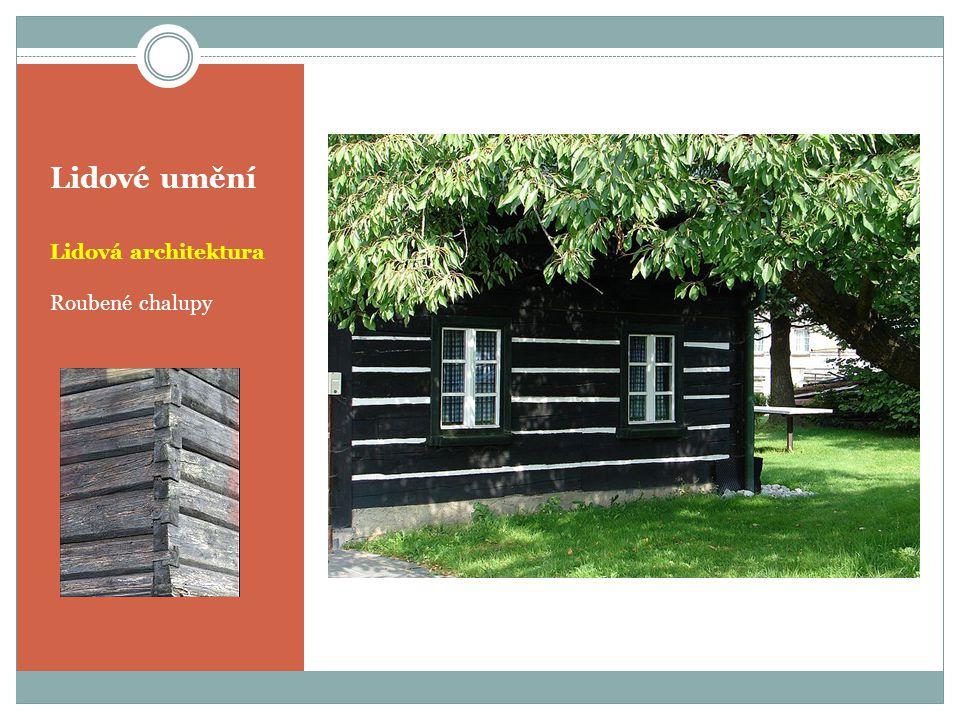 Lidové umění Lidová architektura Roubené chalupy