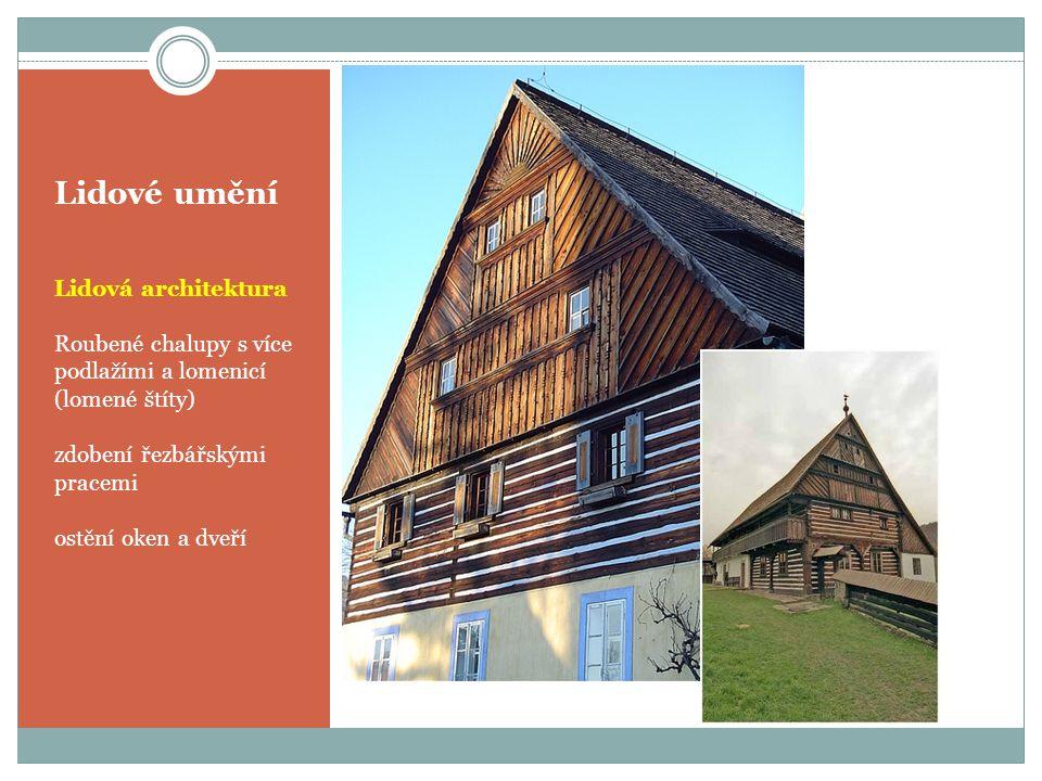 Lidové umění Lidová architektura Roubené chalupy s více podlažími a lomenicí (lomené štíty) zdobení řezbářskými pracemi ostění oken a dveří