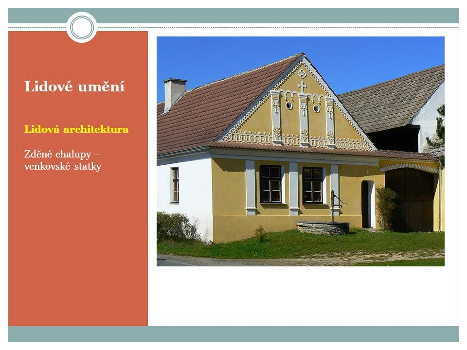 Lidové umění Lidová architektura Zděné chalupy – venkovské statky