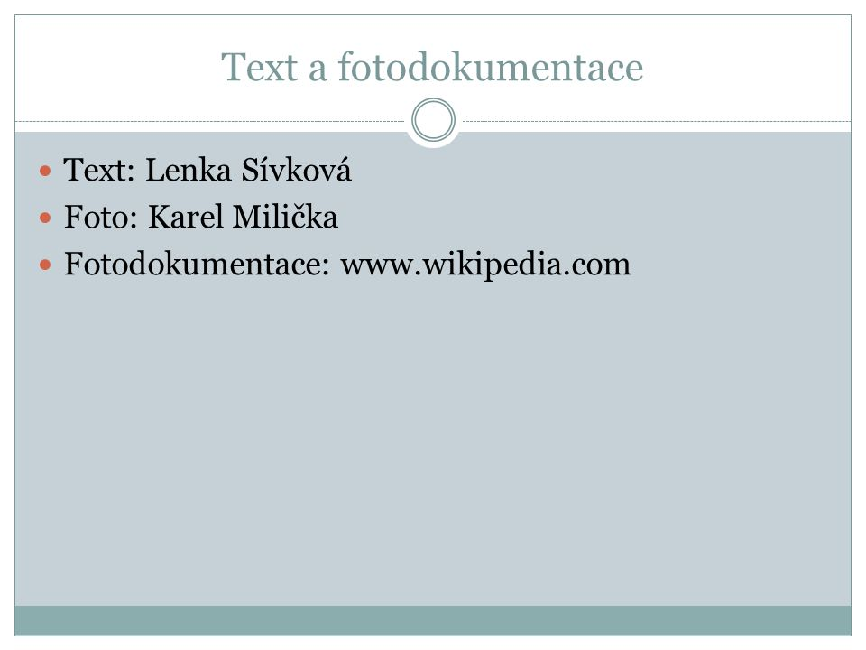 Text a fotodokumentace Text: Lenka Sívková Foto: Karel Milička Fotodokumentace: www.wikipedia.com