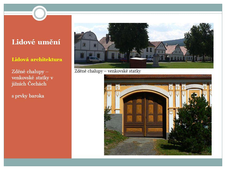 Lidové umění Lidová architektura Zděné chalupy – venkovské statky v jižních Čechách s prvky baroka Zděné chalupy – venkovské statky
