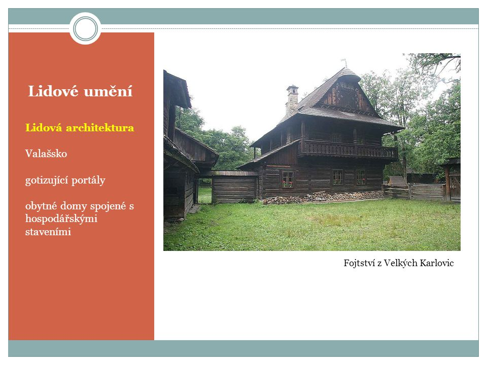 Lidové umění Lidová architektura Valašsko gotizující portály obytné domy spojené s hospodářskými staveními Fojtství z Velkých Karlovic