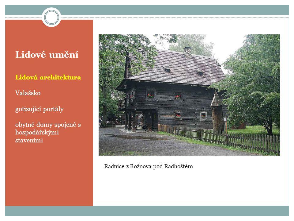 Lidové umění Lidová architektura Valašsko gotizující portály obytné domy spojené s hospodářskými staveními Radnice z Rožnova pod Radhoštěm