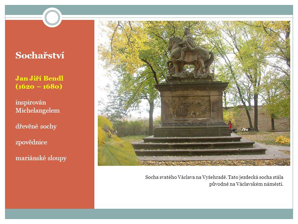 Sochařství Jan Jiří Bendl (1620 – 1680) inspirován Michelangelem dřevěné sochy zpovědnice mariánské sloupy Socha svatého Václava na Vyšehradě. Tato je
