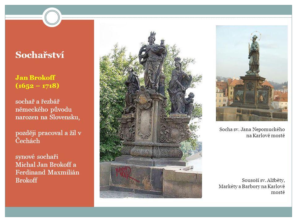 Sochařství Jan Brokoff (1652 – 1718) sochař a řezbář německého původu narozen na Slovensku, později pracoval a žil v Čechách synové sochaři Michal Jan