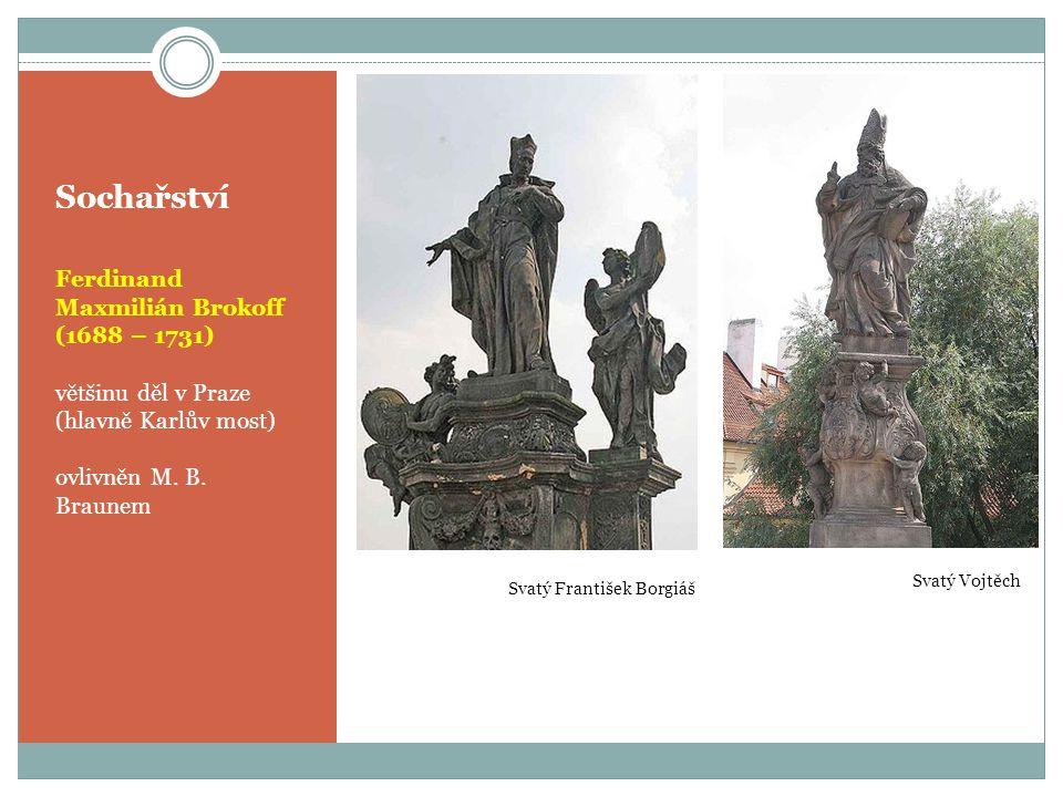 Sochařství Ferdinand Maxmilián Brokoff (1688 – 1731) většinu děl v Praze (hlavně Karlův most) ovlivněn M. B. Braunem Svatý František Borgiáš Svatý Voj