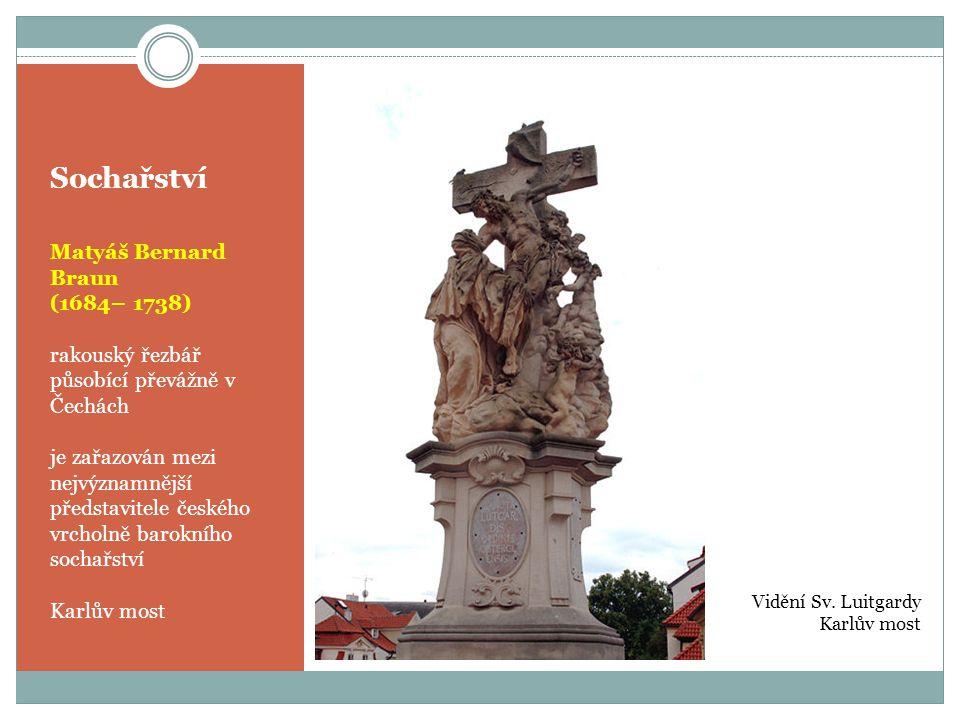Sochařství Matyáš Bernard Braun (1684– 1738) rakouský řezbář působící převážně v Čechách je zařazován mezi nejvýznamnější představitele českého vrchol