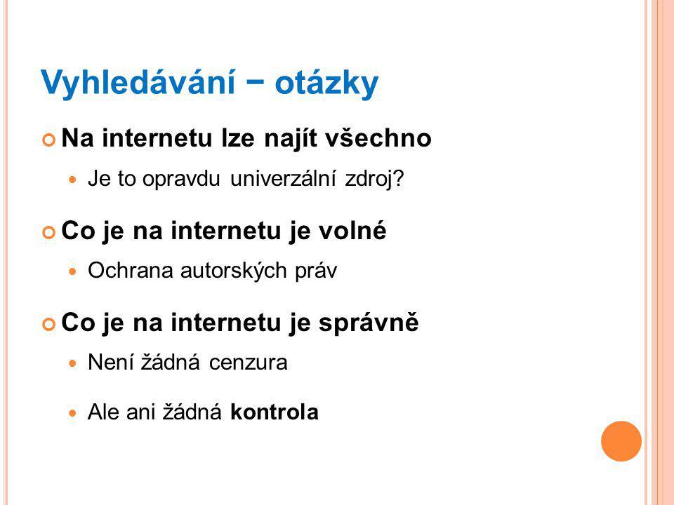 Vyhledávání − otázky Na internetu lze najít všechno Je to opravdu univerzální zdroj.