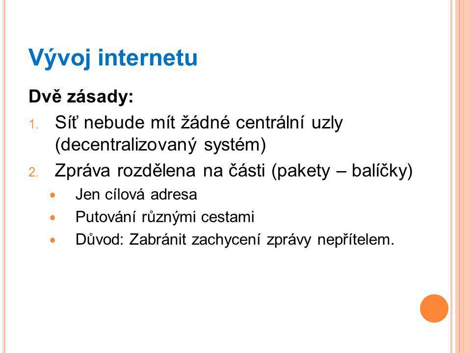 Vývoj internetu Dvě zásady: 1.Síť nebude mít žádné centrální uzly (decentralizovaný systém) 2.