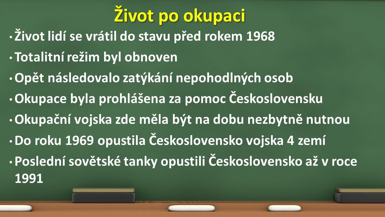 Život lidí se vrátil do stavu před rokem 1968 Totalitní režim byl obnoven Opět následovalo zatýkání nepohodlných osob Okupace byla prohlášena za pomoc Československu Okupační vojska zde měla být na dobu nezbytně nutnou Do roku 1969 opustila Československo vojska 4 zemí Poslední sovětské tanky opustili Československo až v roce 1991 Život po okupaci