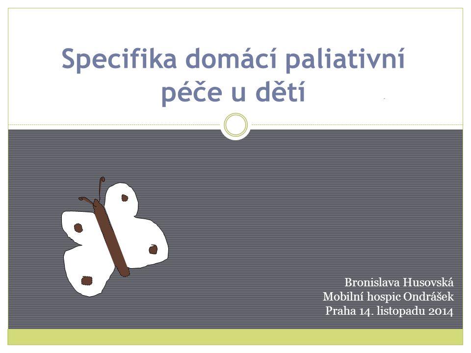 Specifika domácí paliativní péče u dětí Bronislava Husovská Mobilní hospic Ondrášek Praha 14. listopadu 2014