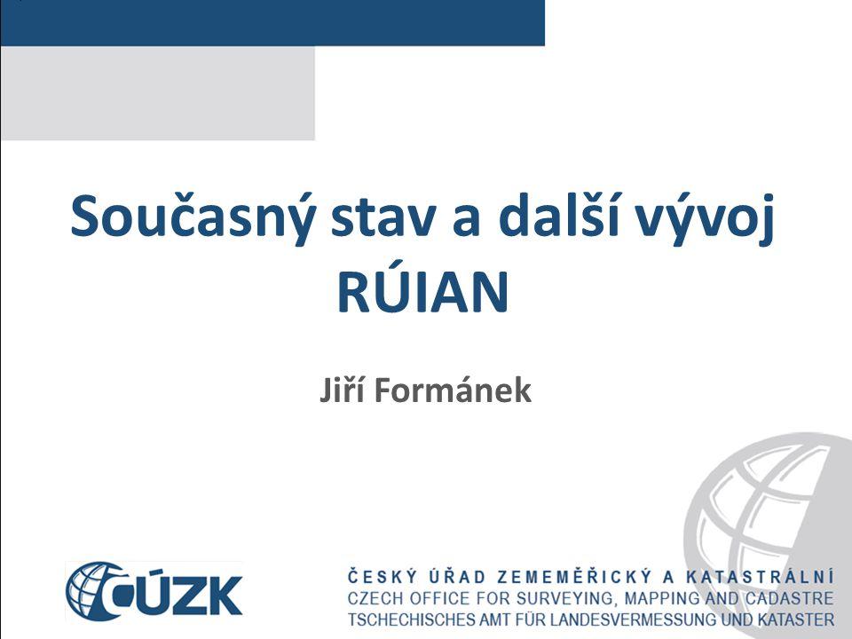 Současný stav a další vývoj RÚIAN Jiří Formánek