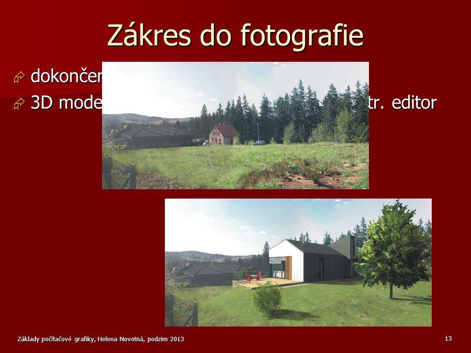 Základy počítačové grafiky, Helena Novotná, podzim 2013 13 Zákres do fotografie  dokončení vizualizace 3D modelu  3D model  render (rastr. soubor)