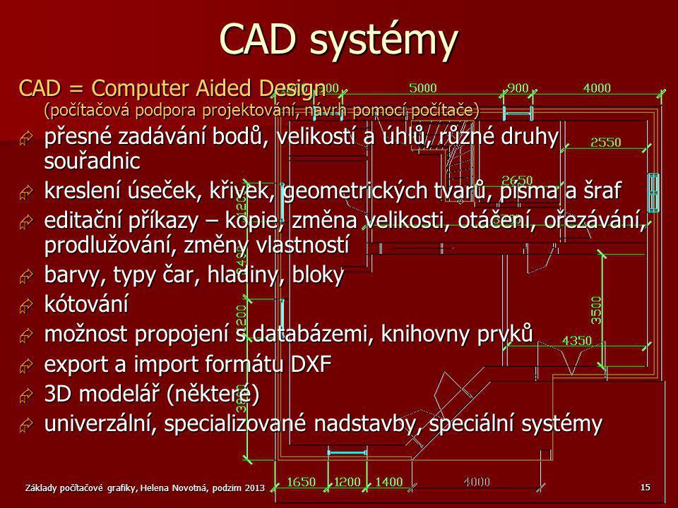 Základy počítačové grafiky, Helena Novotná, podzim 2013 15 CAD systémy CAD = Computer Aided Design (počítačová podpora projektování, návrh pomocí počí