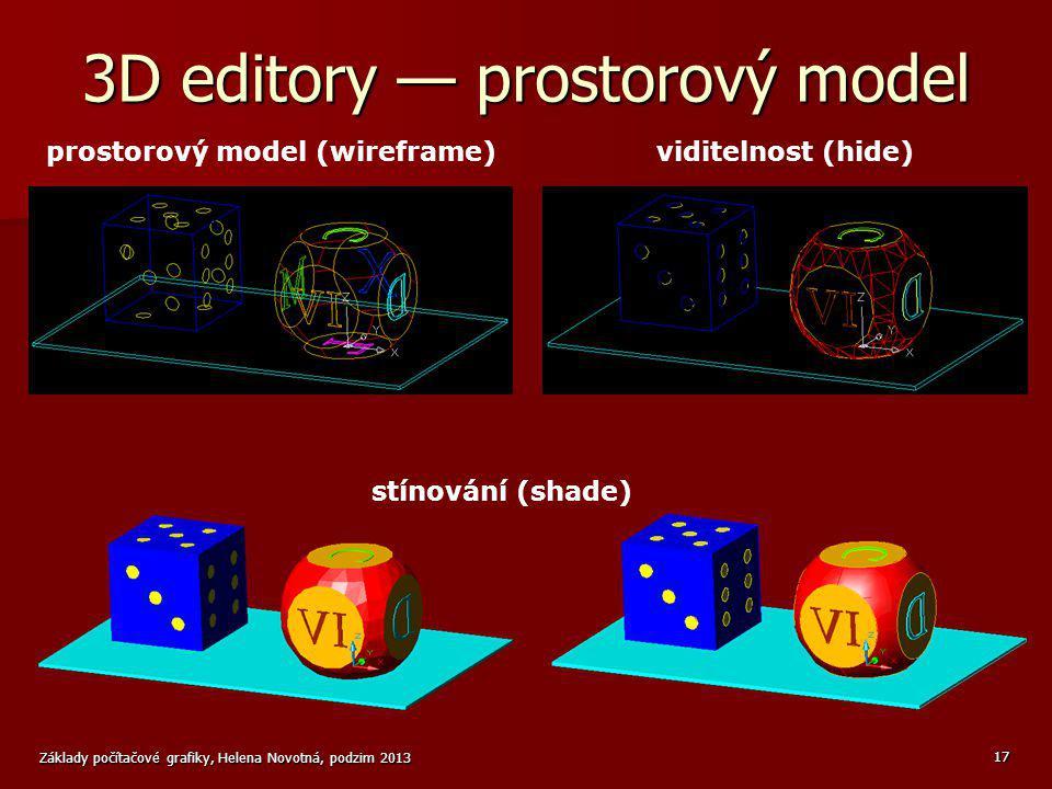 Základy počítačové grafiky, Helena Novotná, podzim 2013 17 3D editory — prostorový model stínování (shade) prostorový model (wireframe)viditelnost (hi
