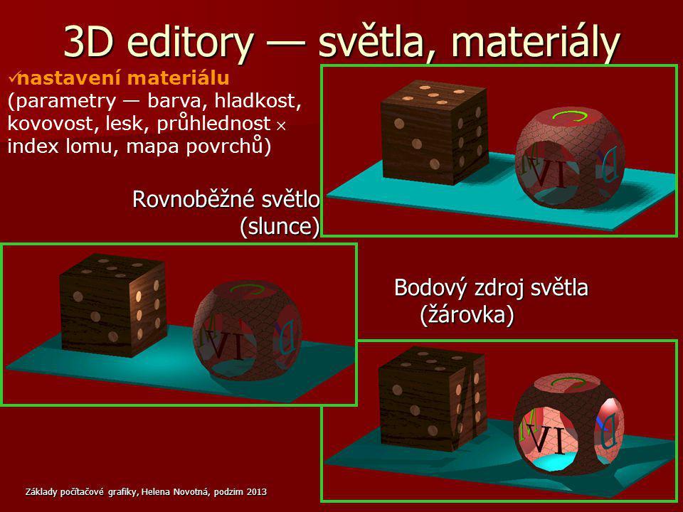 Základy počítačové grafiky, Helena Novotná, podzim 2013 18 3D editory — světla, materiály Rovnoběžné světlo (slunce) Bodový zdroj světla (žárovka) nas