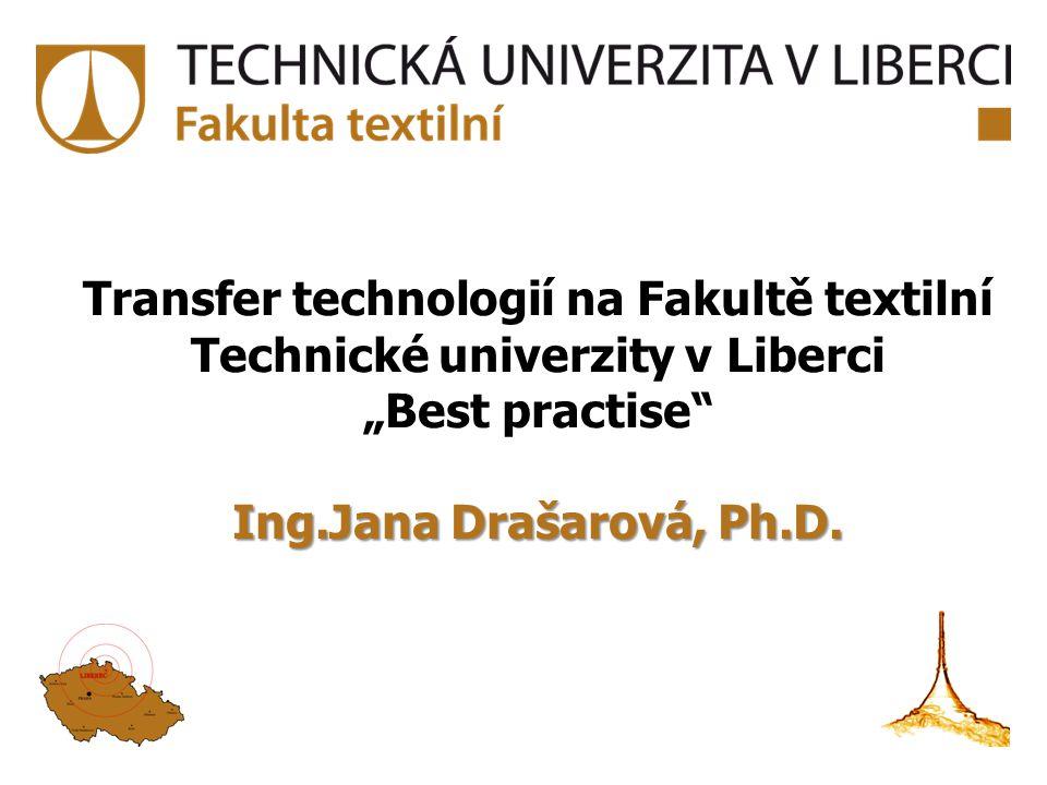"""Transfer technologií na Fakultě textilní Technické univerzity v Liberci """"Best practise"""" Ing.Jana Drašarová, Ph.D."""