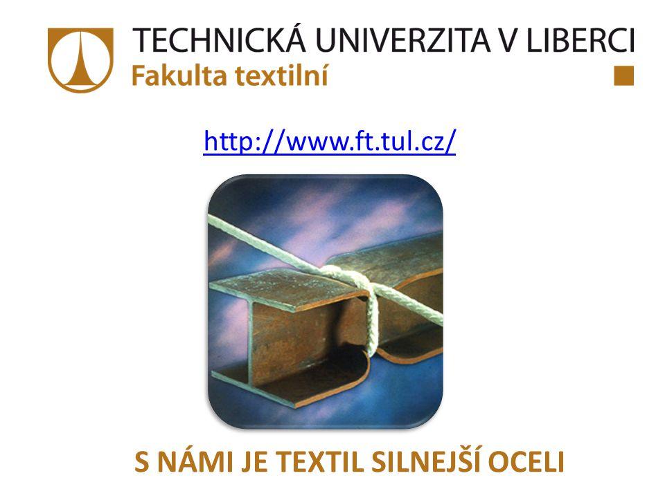 http://www.ft.tul.cz/ S NÁMI JE TEXTIL SILNEJŠÍ OCELI