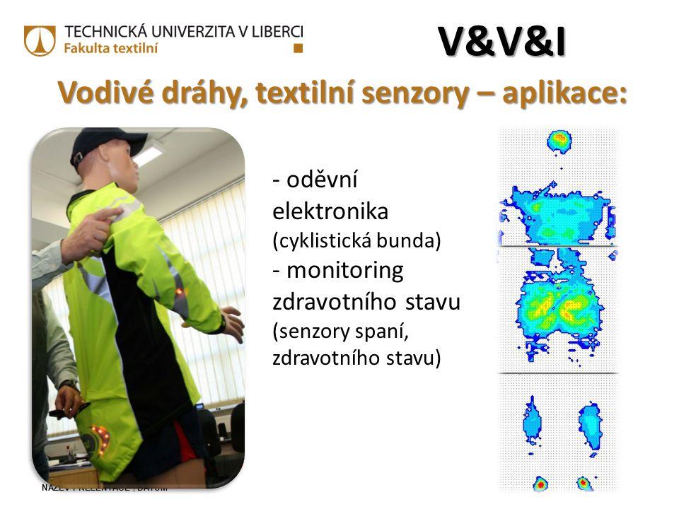 NÁZEV PREZENTACE | DATUM Vodivé dráhy, textilní senzory – aplikace: V&V&IV&V&IV&V&IV&V&I - oděvní elektronika (cyklistická bunda) - monitoring zdravot