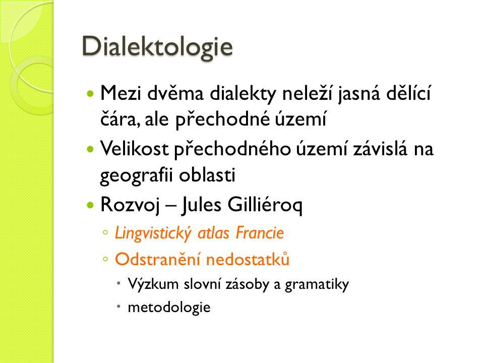 Dialektologie Mezi dvěma dialekty neleží jasná dělící čára, ale přechodné území Velikost přechodného území závislá na geografii oblasti Rozvoj – Jules