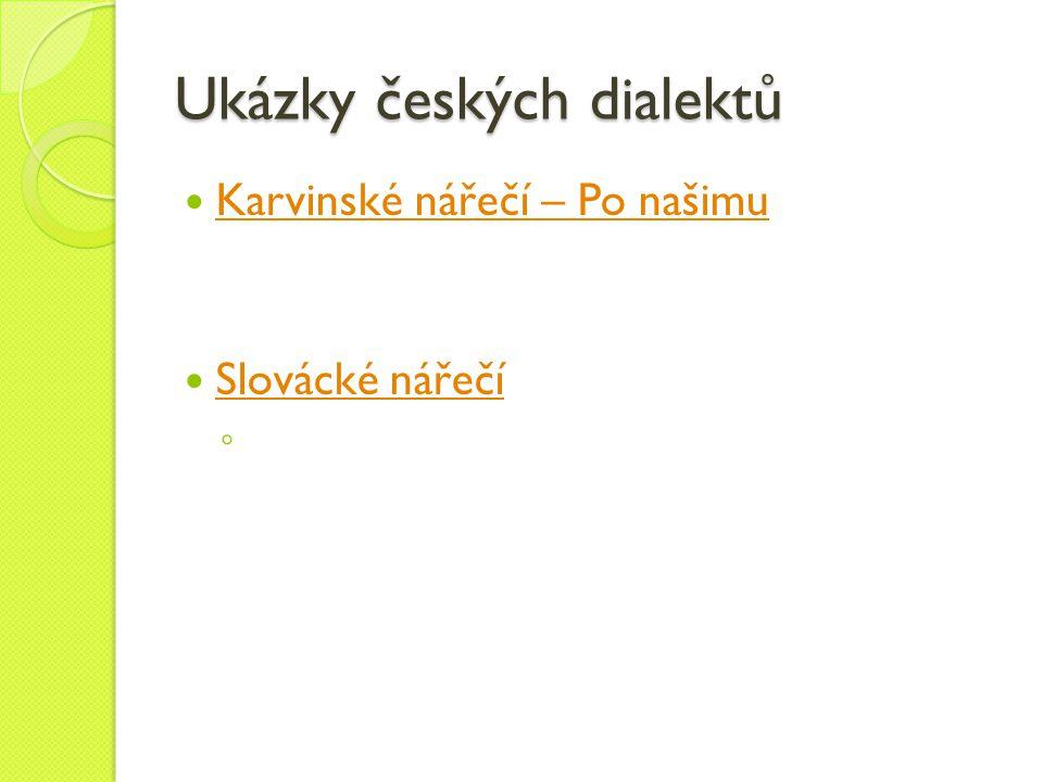 Ukázky českých dialektů Karvinské nářečí – Po našimu Slovácké nářečí ◦