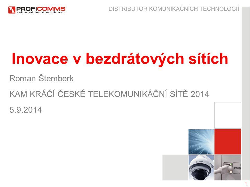 1 Inovace v bezdrátových sítích Roman Štemberk KAM KRÁČÍ ČESKÉ TELEKOMUNIKÁČNÍ SÍTĚ 2014 5.9.2014