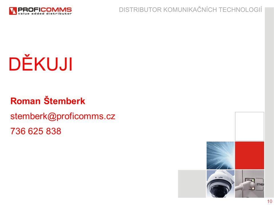 10 DĚKUJI Roman Štemberk stemberk@proficomms.cz 736 625 838